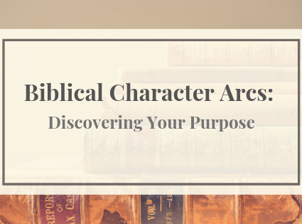 Biblical Character Arcs: Discovering Your Purpose