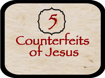 5 Counterfeits of Jesus