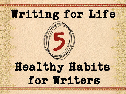 5 Healthy Habits for Writers: Writing for Life