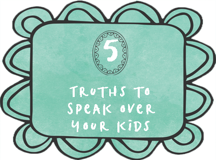 Speak these five truths from the Bible to encourage your kids.