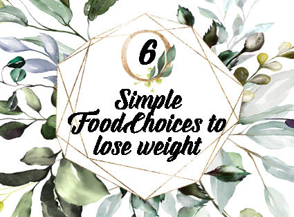 6 Simple Food Choices to Lose Weight