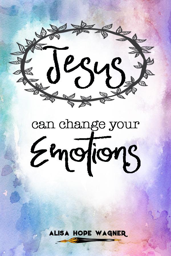 Let Jesus Change how you feel!