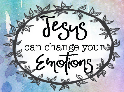 Jesus Can Change Your Emotions