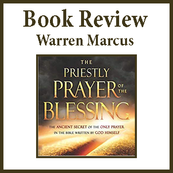 Book Review: The Priestly Prayer of the Blessing by Warren Marcus