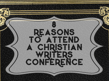 8 Top Reasons to Attend a Christian Writers Conference
