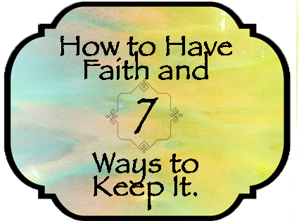 What is Faith and 7 Ways to Keep It