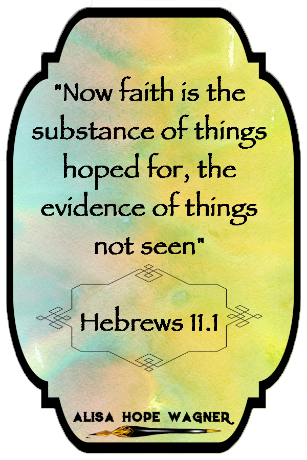 Faith is the substance of things hoped for.