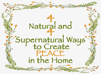 4 Natural and 4 Supernatural Ways to Create Peace in the Home