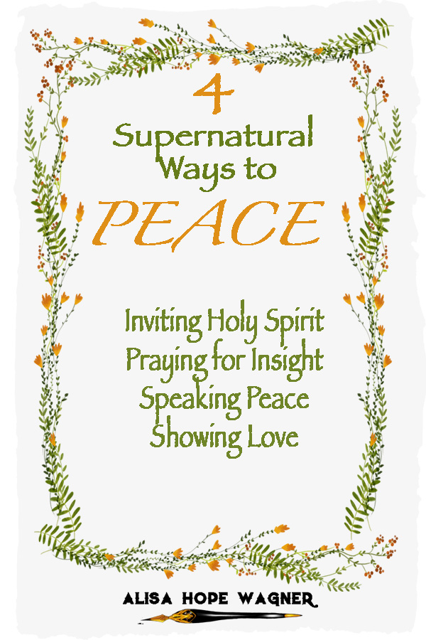 4 Natural and 4 Supernatural Ways to Create Peace in the