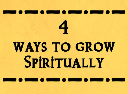 4 Ways to Grow Spiritually