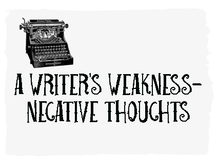 A Writer's Weakness: Negative Thoughts