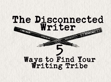 The Disconnected Writer: 5 Ways to Find Your Tribe